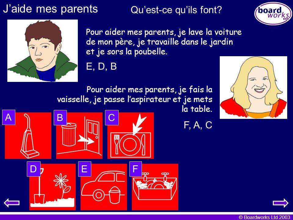 © Boardworks Ltd 2003 Jaide mes parents Pour aider mes parents, je lave la voiture de mon père, je travaille dans le jardin et je sors la poubelle. Po