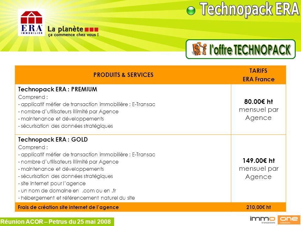 Réunion ACOR – Petrus du 25 mai 2008 PRODUITS & SERVICES TARIFS ERA France Technopack ERA : PREMIUM Comprend : - applicatif métier de transaction immo
