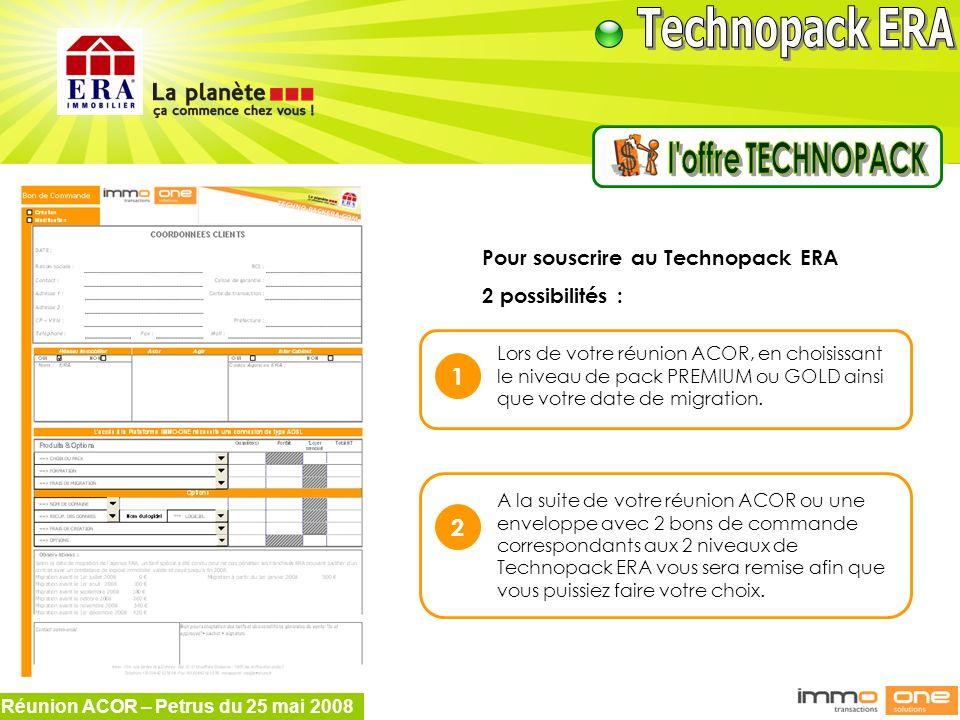 Réunion ACOR – Petrus du 25 mai 2008 Pour souscrire au Technopack ERA 2 possibilités : Lors de votre réunion ACOR, en choisissant le niveau de pack PR