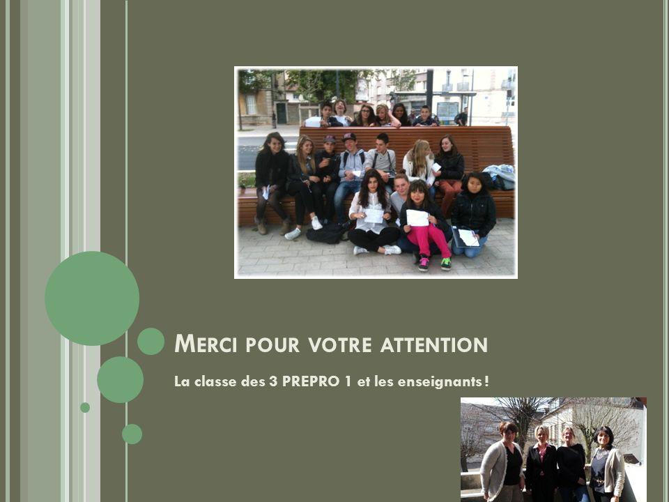 M ERCI POUR VOTRE ATTENTION La classe des 3 PREPRO 1 et les enseignants !