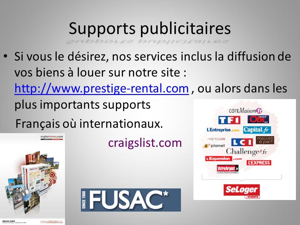Supports publicitaires Si vous le désirez, nos services inclus la diffusion de vos biens à louer sur notre site: http://www.prestige-rental.com, ou alors dans les plus importants supports http://www.prestige-rental.com Français où internationaux.