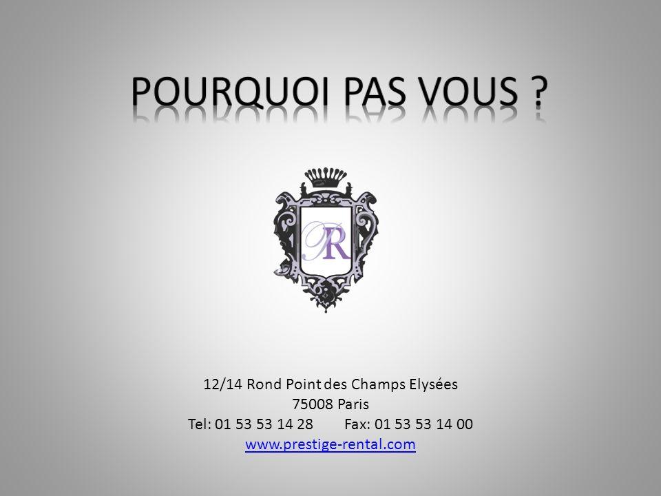 12/14 Rond Point des Champs Elysées 75008 Paris Tel: 01 53 53 14 28 Fax: 01 53 53 14 00 www.prestige-rental.com