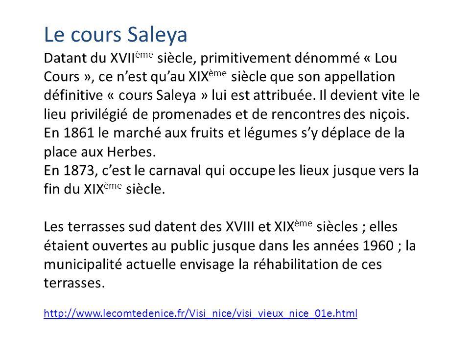 Le cours Saleya Datant du XVII ème siècle, primitivement dénommé « Lou Cours », ce nest quau XIX ème siècle que son appellation définitive « cours Sal