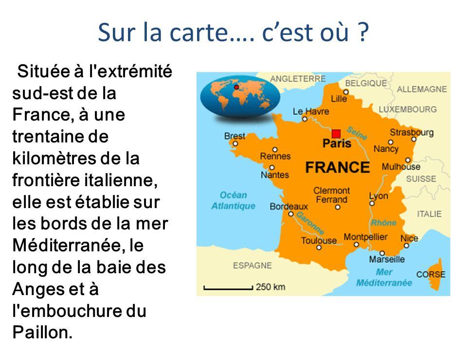 Sur la carte…. cest où ? Située à l'extrémité sud-est de la France, à une trentaine de kilomètres de la frontière italienne, elle est établie sur les