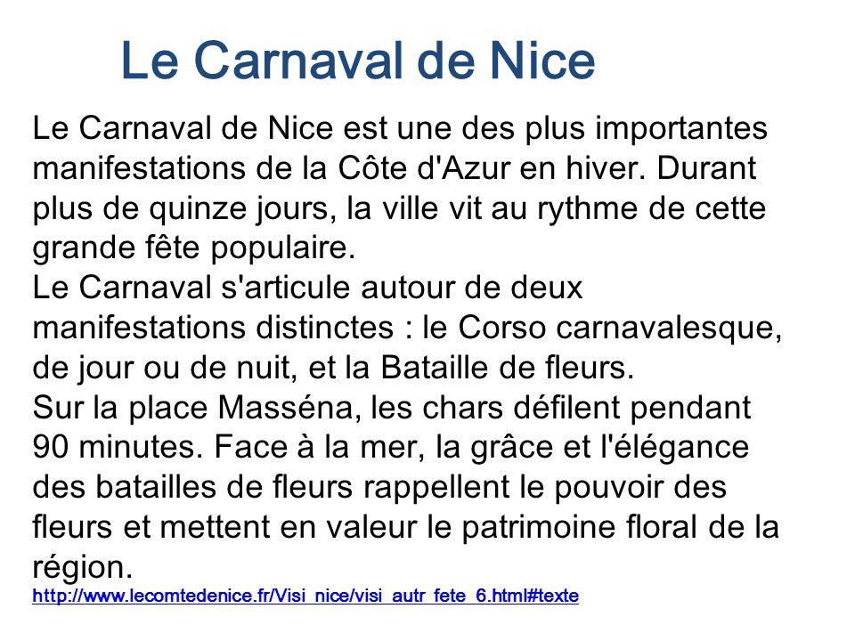 Le Carnaval de Nice Le Carnaval de Nice est une des plus importantes manifestations de la Côte d'Azur en hiver. Durant plus de quinze jours, la ville