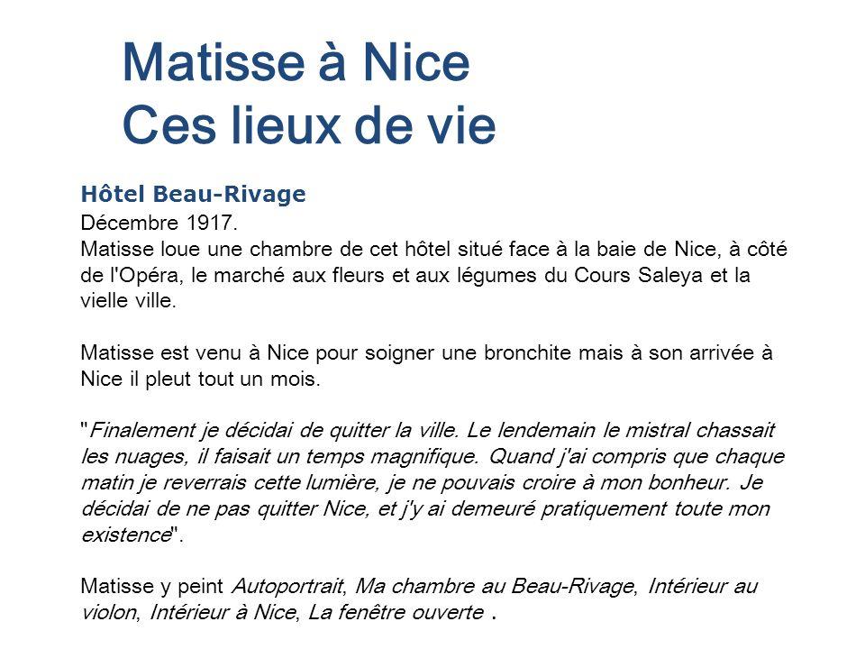 Matisse à Nice Ces lieux de vie Hôtel Beau-Rivage Décembre 1917. Matisse loue une chambre de cet hôtel situé face à la baie de Nice, à côté de l'Opéra