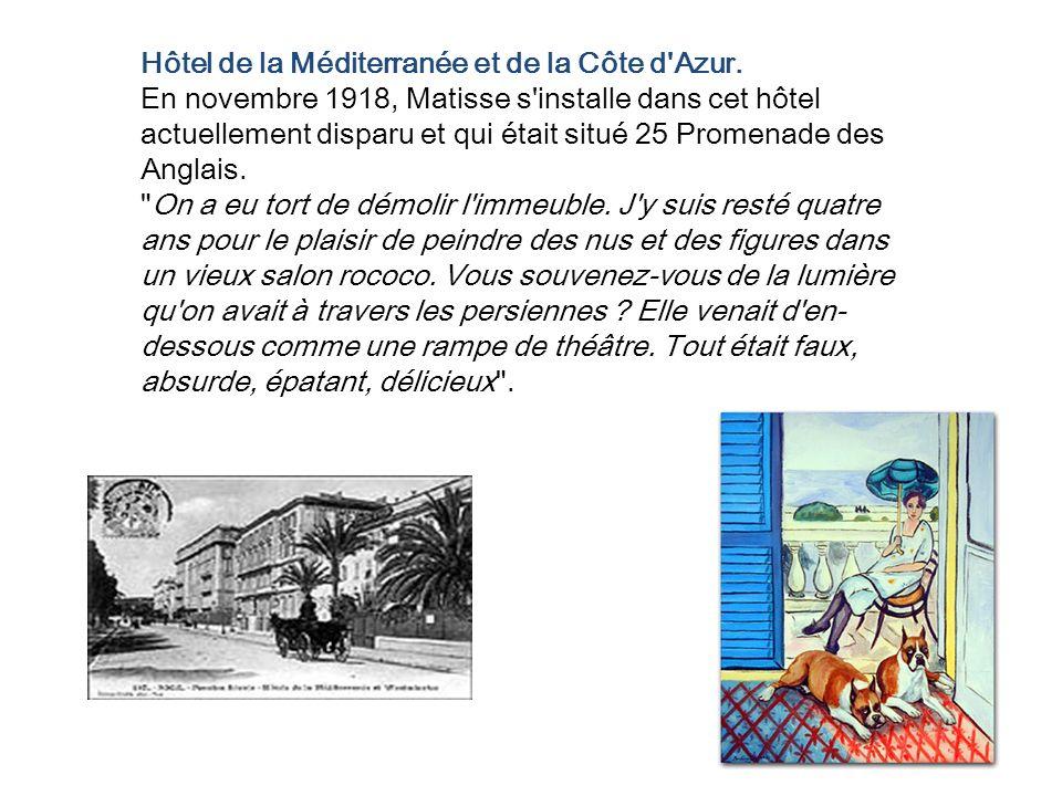 Hôtel de la Méditerranée et de la Côte d'Azur. En novembre 1918, Matisse s'installe dans cet hôtel actuellement disparu et qui était situé 25 Promenad