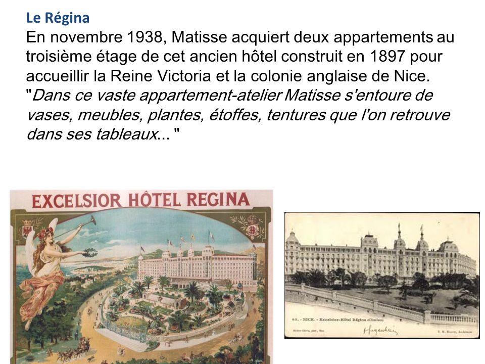 Le Régina En novembre 1938, Matisse acquiert deux appartements au troisième étage de cet ancien hôtel construit en 1897 pour accueillir la Reine Victo