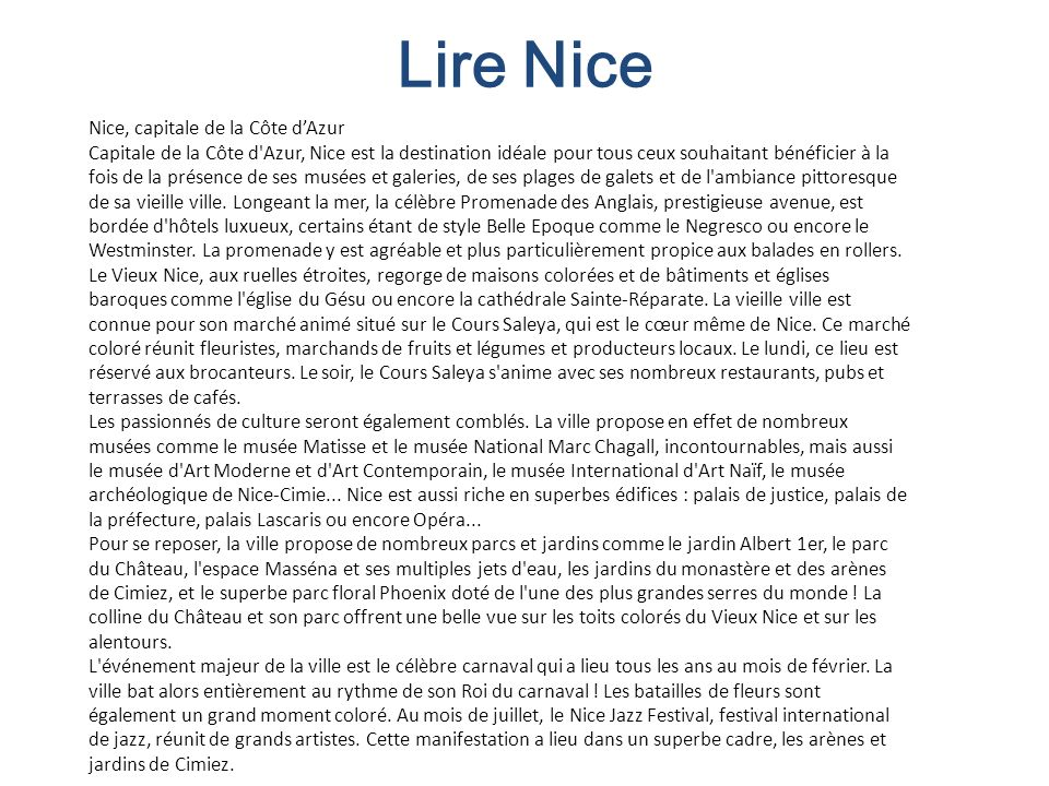 Lire Nice Nice, capitale de la Côte dAzur Capitale de la Côte d'Azur, Nice est la destination idéale pour tous ceux souhaitant bénéficier à la fois de