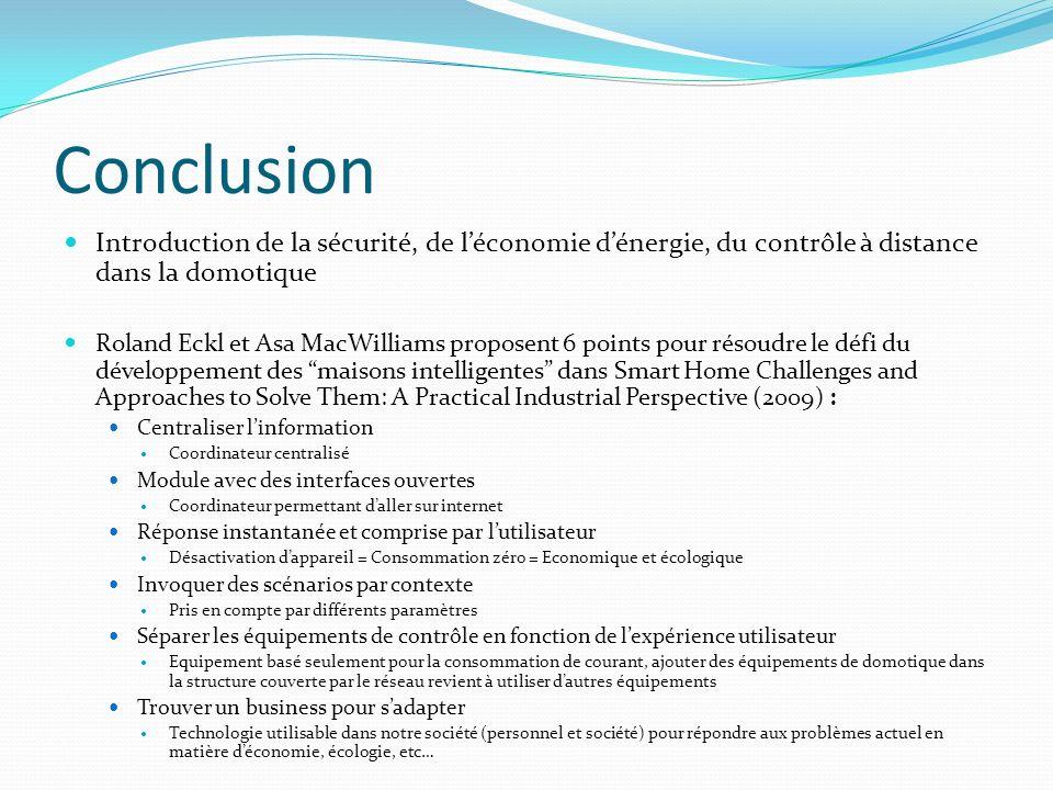 Conclusion Introduction de la sécurité, de léconomie dénergie, du contrôle à distance dans la domotique Roland Eckl et Asa MacWilliams proposent 6 poi