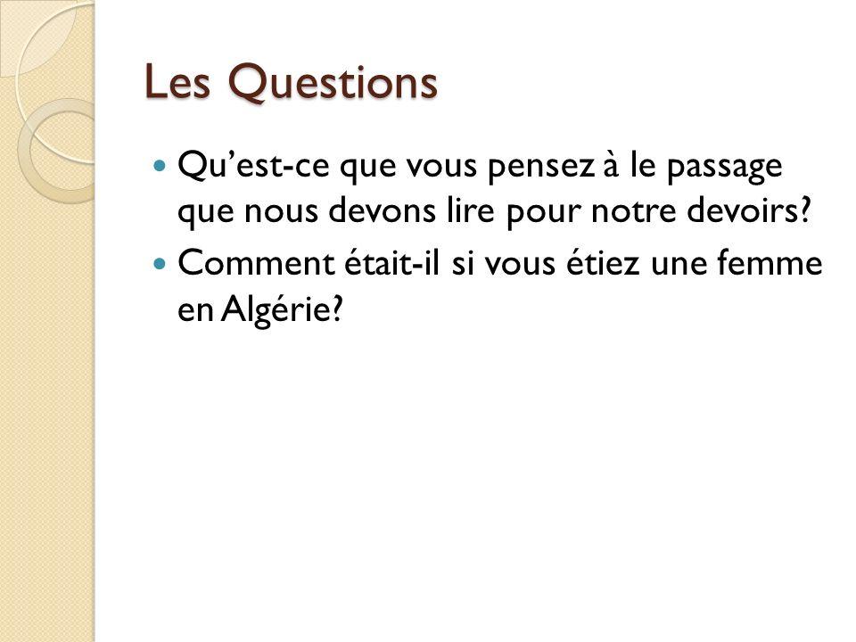 Les Questions Quest-ce que vous pensez à le passage que nous devons lire pour notre devoirs? Comment était-il si vous étiez une femme en Algérie?
