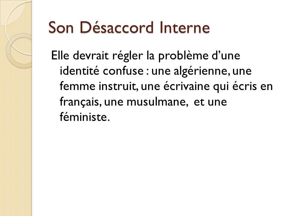 Son Désaccord Interne Elle devrait régler la problème dune identité confuse : une algérienne, une femme instruit, une écrivaine qui écris en français,