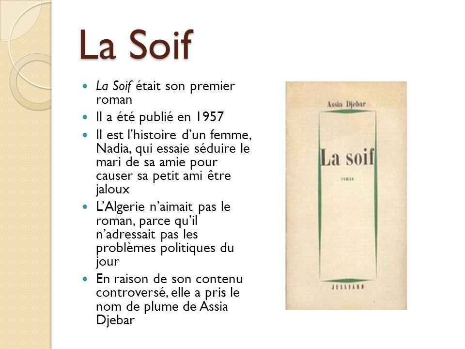 La Soif La Soif était son premier roman Il a été publié en 1957 Il est lhistoire dun femme, Nadia, qui essaie séduire le mari de sa amie pour causer s