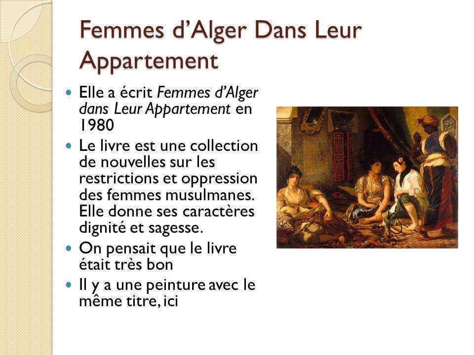 Femmes dAlger Dans Leur Appartement Elle a écrit Femmes dAlger dans Leur Appartement en 1980 Le livre est une collection de nouvelles sur les restrict