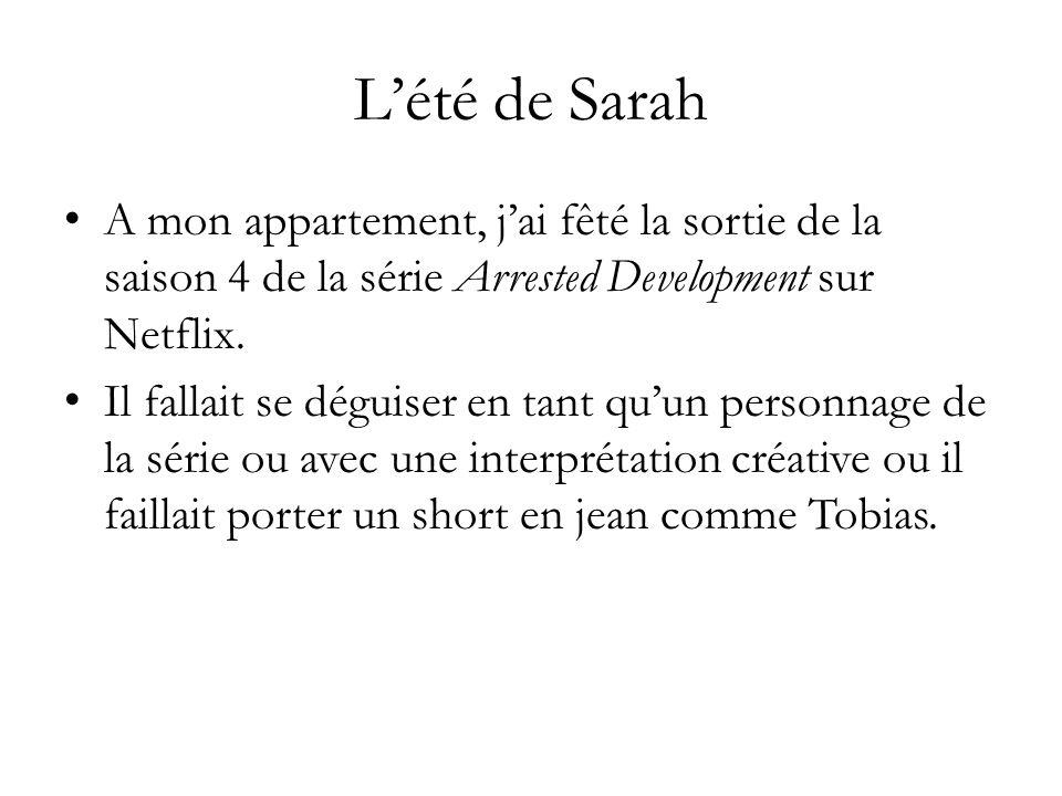 Lété de Sarah A mon appartement, jai fêté la sortie de la saison 4 de la série Arrested Development sur Netflix.