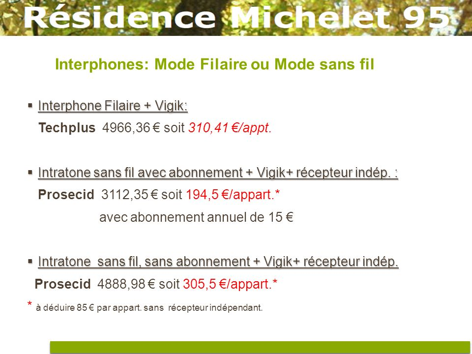 Interphones: Mode Filaire ou Mode sans fil Interphone Filaire + Vigik: Interphone Filaire + Vigik: Techplus 4966,36 soit 310,41 /appt. Intratone sans
