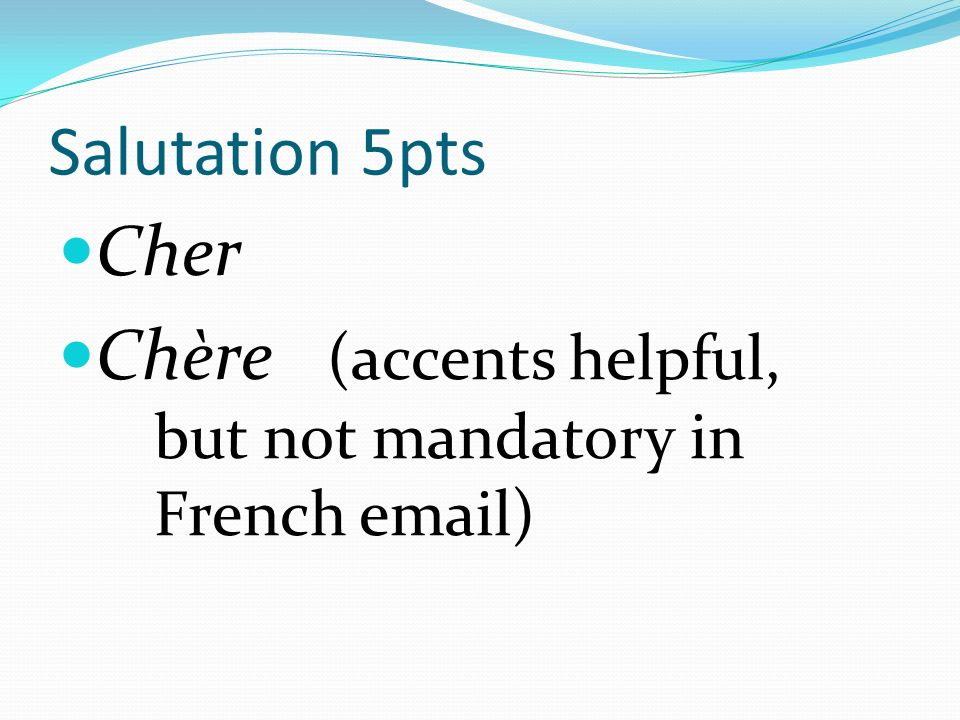 Salutation 5pts Cher Chère (accents helpful, but not mandatory in French email)