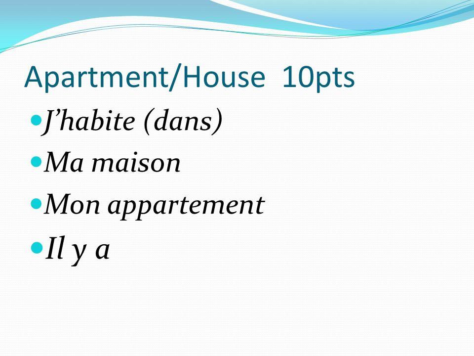 Apartment/House 10pts Jhabite (dans) Ma maison Mon appartement Il y a