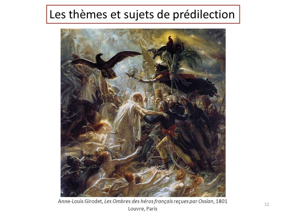 Anne-Louis Girodet, Les Ombres des héros français reçues par Ossian, 1801 Louvre, Paris 12 Les thèmes et sujets de prédilection