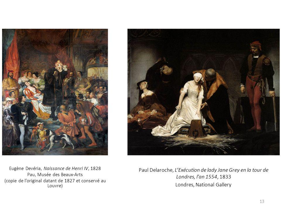 Eugène Devéria, Naissance de Henri IV, 1828 Pau, Musée des Beaux-Arts (copie de loriginal datant de 1827 et conservé au Louvre) 13 Paul Delaroche, LEx