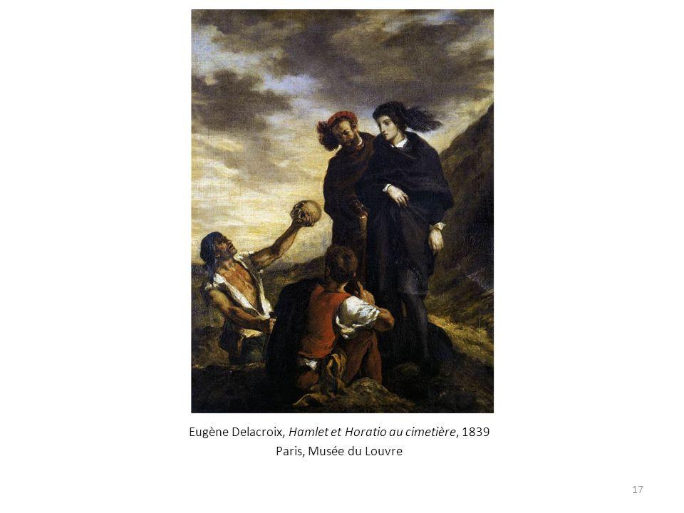 Eugène Delacroix, Hamlet et Horatio au cimetière, 1839 Paris, Musée du Louvre 17