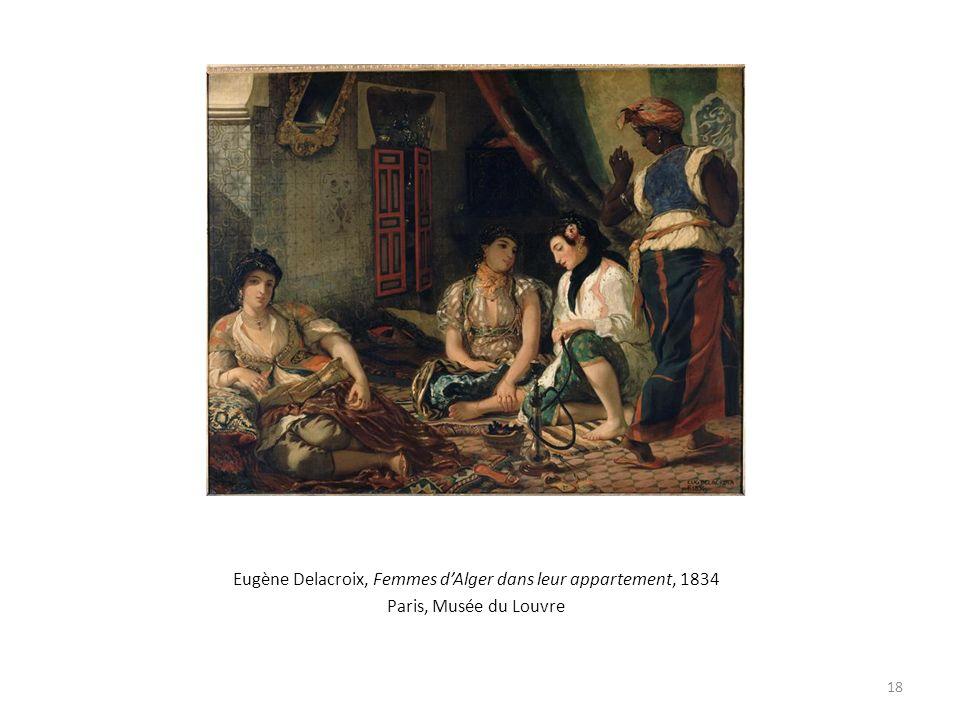 Eugène Delacroix, Femmes dAlger dans leur appartement, 1834 Paris, Musée du Louvre 18