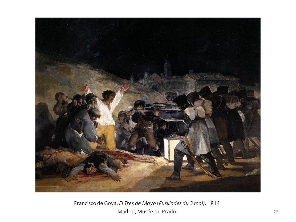 Francisco de Goya, El Tres de Mayo (Fusillades du 3 mai), 1814 Madrid, Musée du Prado 23