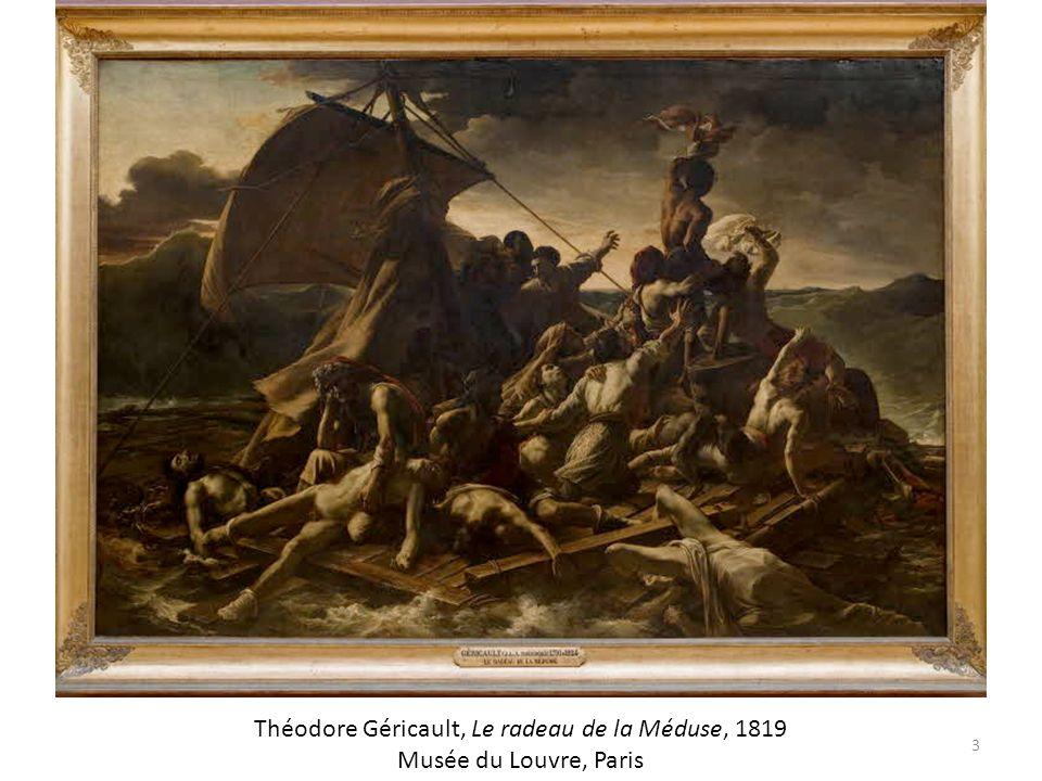Théodore Géricault, Le Radeau de la Méduse, 1819, Paris, Musée du Louvre 3 Théodore Géricault, Le radeau de la Méduse, 1819 Musée du Louvre, Paris