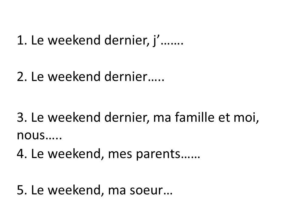 1. Le weekend dernier, j……. 2. Le weekend dernier…..