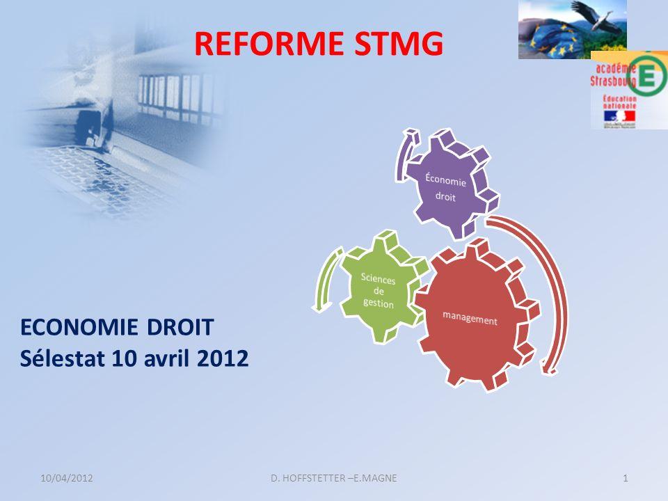 10/04/2012D. HOFFSTETTER –E.MAGNE1 REFORME STMG ECONOMIE DROIT Sélestat 10 avril 2012