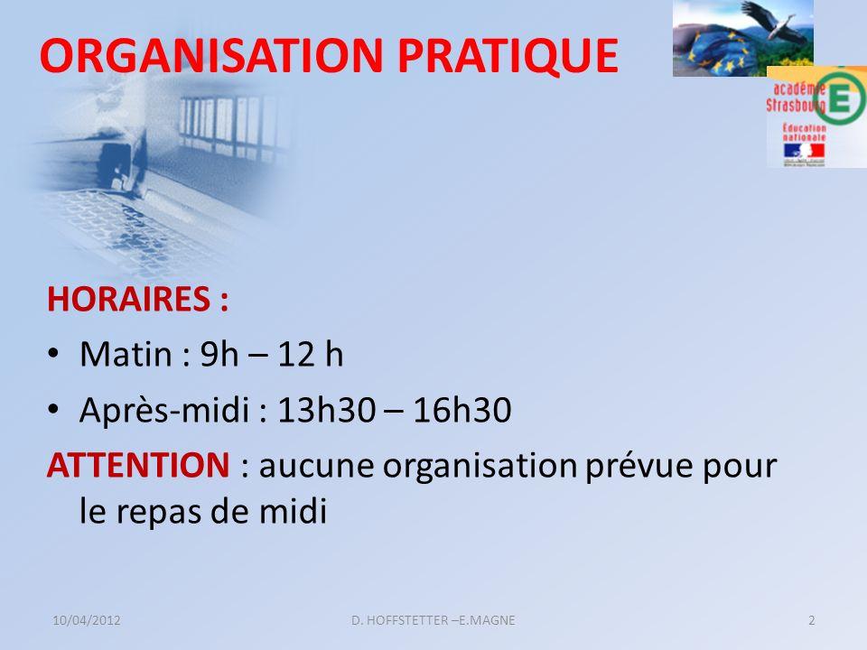 ORGANISATION PRATIQUE HORAIRES : Matin : 9h – 12 h Après-midi : 13h30 – 16h30 ATTENTION : aucune organisation prévue pour le repas de midi 10/04/20122