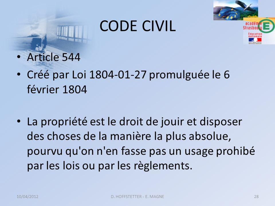 CODE CIVIL Article 544 Créé par Loi 1804-01-27 promulguée le 6 février 1804 La propriété est le droit de jouir et disposer des choses de la manière la