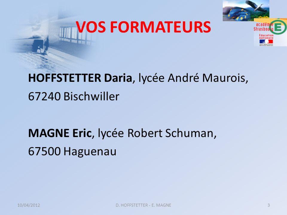 VOS FORMATEURS HOFFSTETTER Daria, lycée André Maurois, 67240 Bischwiller MAGNE Eric, lycée Robert Schuman, 67500 Haguenau 10/04/2012D. HOFFSTETTER - E