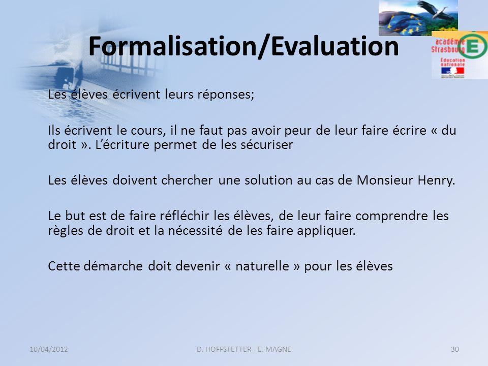 Formalisation/Evaluation Les élèves écrivent leurs réponses; Ils écrivent le cours, il ne faut pas avoir peur de leur faire écrire « du droit ». Lécri