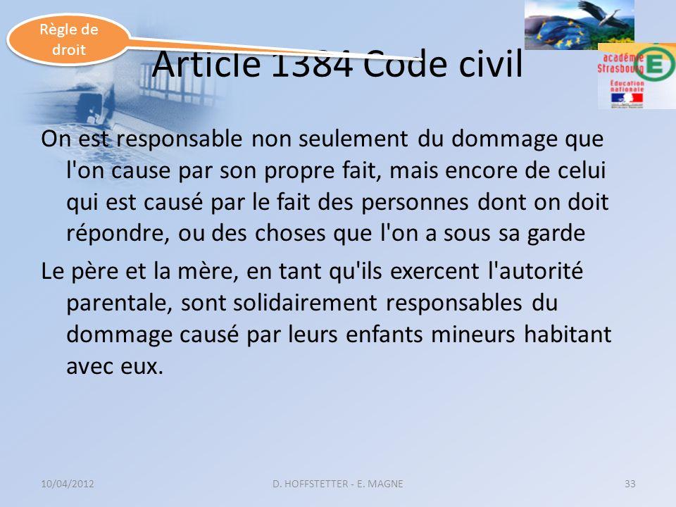 Article 1384 Code civil On est responsable non seulement du dommage que l'on cause par son propre fait, mais encore de celui qui est causé par le fait
