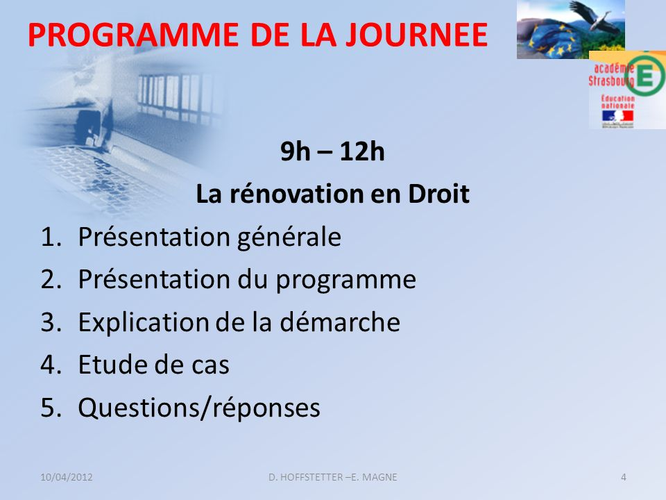 PROGRAMME DE LA JOURNEE 9h – 12h La rénovation en Droit 1.Présentation générale 2.Présentation du programme 3.Explication de la démarche 4.Etude de ca