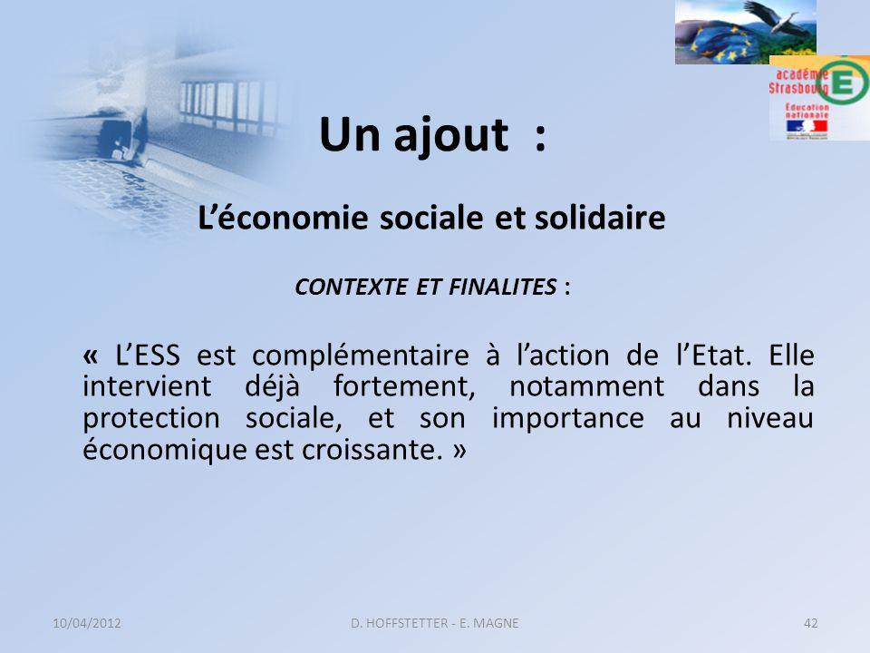 Un ajout : Léconomie sociale et solidaire CONTEXTE ET FINALITES : « LESS est complémentaire à laction de lEtat. Elle intervient déjà fortement, notamm