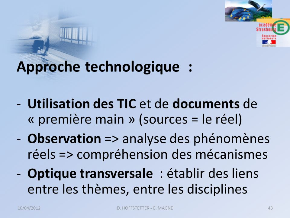 Approche technologique : -Utilisation des TIC et de documents de « première main » (sources = le réel) -Observation => analyse des phénomènes réels =>