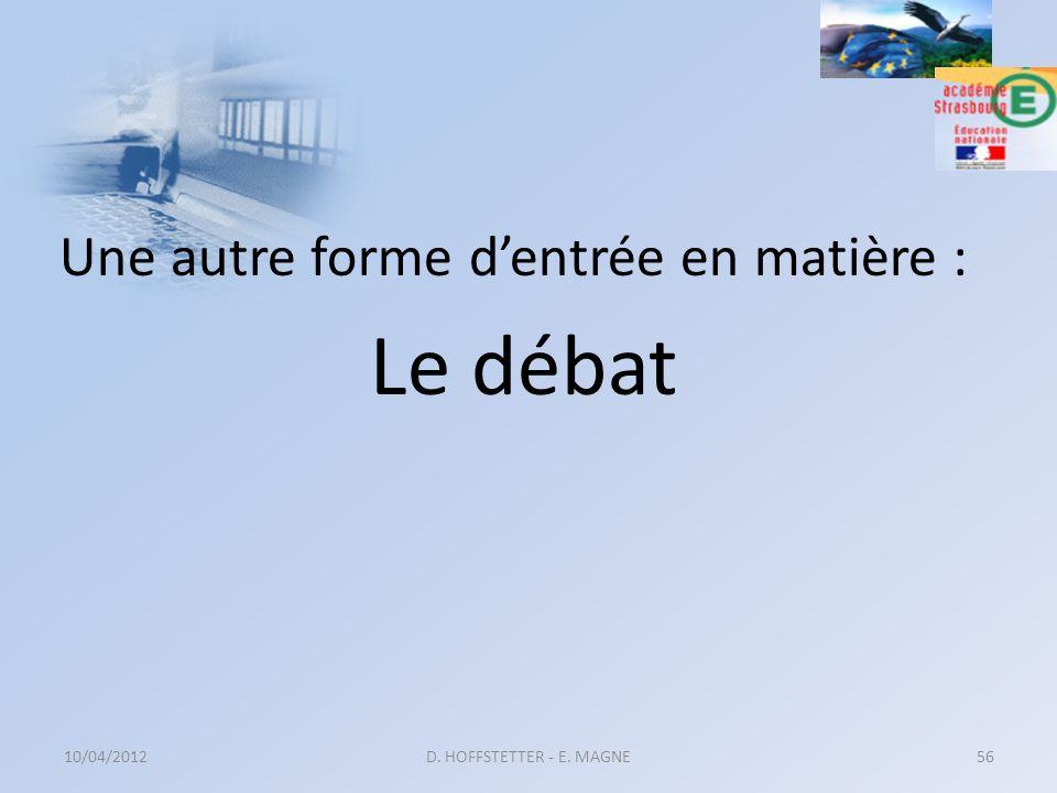 Une autre forme dentrée en matière : Le débat 10/04/2012D. HOFFSTETTER - E. MAGNE56