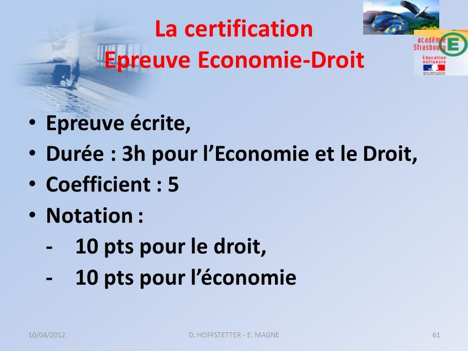 La certification Epreuve Economie-Droit Epreuve écrite, Durée : 3h pour lEconomie et le Droit, Coefficient : 5 Notation : - 10 pts pour le droit, -10