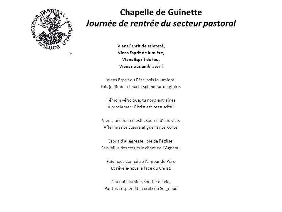 Chapelle de Guinette Journée de rentrée du secteur pastoral Viens Esprit de sainteté, Viens Esprit de lumière, Viens Esprit de feu, Viens nous embraser .