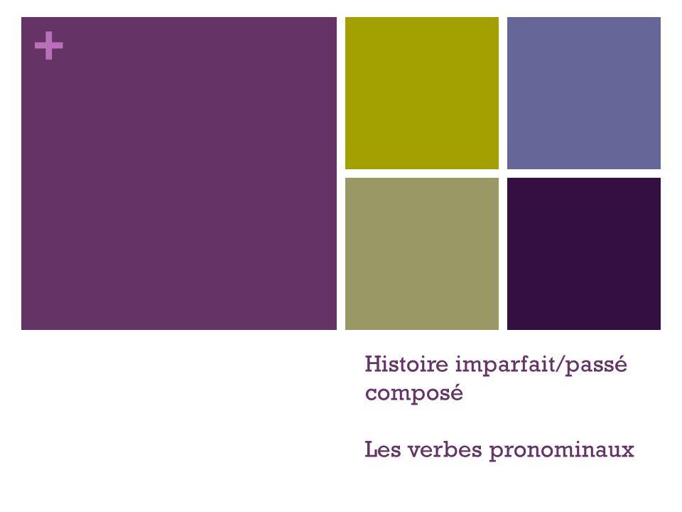 + Histoire imparfait/passé composé Les verbes pronominaux