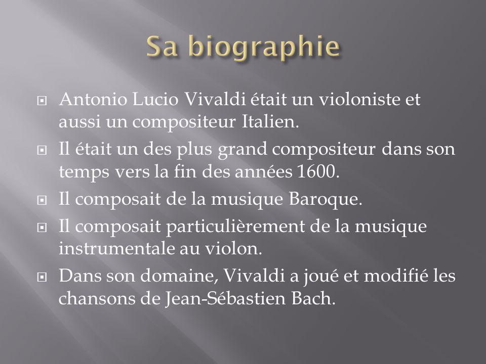 Antonio Lucio Vivaldi était un violoniste et aussi un compositeur Italien.