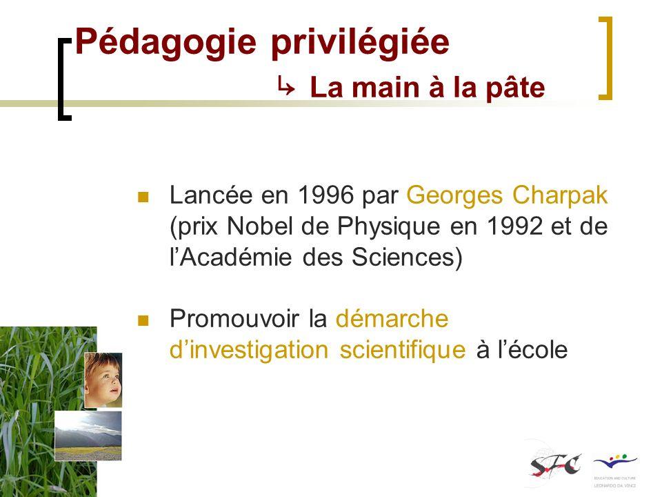 Pédagogie privilégiée La main à la pâte Lancée en 1996 par Georges Charpak (prix Nobel de Physique en 1992 et de lAcadémie des Sciences) Promouvoir la