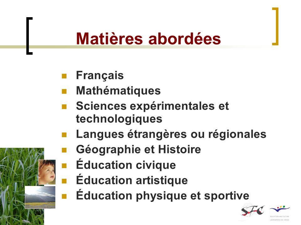Matières abordées Français Mathématiques Sciences expérimentales et technologiques Langues étrangères ou régionales Géographie et Histoire Éducation c