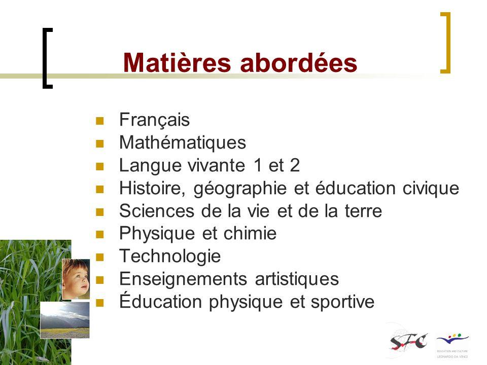 Matières abordées Français Mathématiques Langue vivante 1 et 2 Histoire, géographie et éducation civique Sciences de la vie et de la terre Physique et