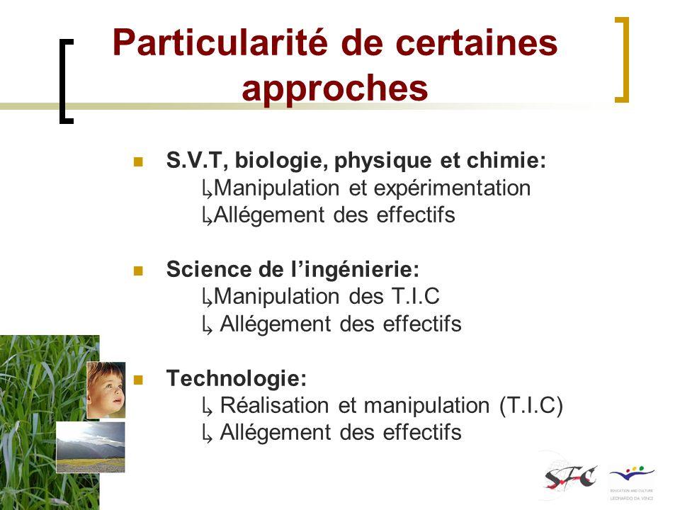 Particularité de certaines approches S.V.T, biologie, physique et chimie: Manipulation et expérimentation Allégement des effectifs Science de lingénie