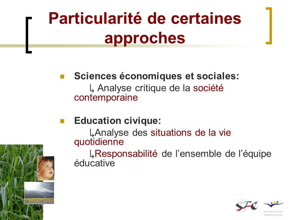 Particularité de certaines approches Sciences économiques et sociales: Analyse critique de la société contemporaine Education civique: Analyse des sit