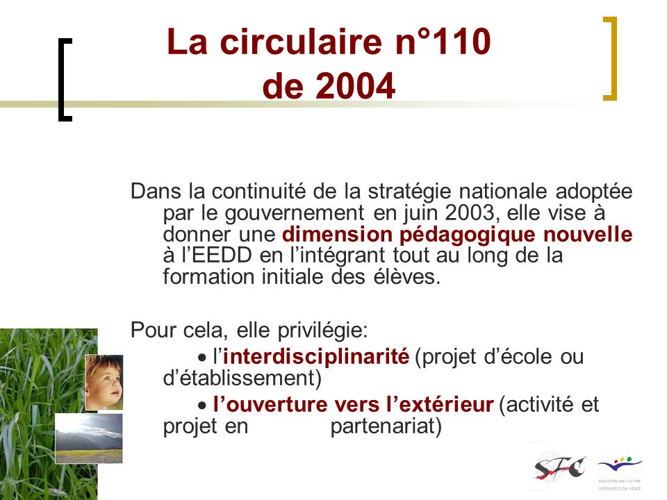 La circulaire n°110 de 2004 Dans la continuité de la stratégie nationale adoptée par le gouvernement en juin 2003, elle vise à donner une dimension pé