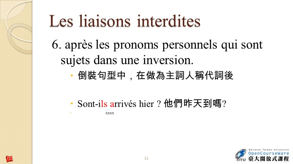 Les liaisons interdites 6. après les pronoms personnels qui sont sujets dans une inversion. Sont-ils arrivés hier ? ? xxxx 11